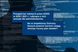 Przegląd kar nałożych przez UODO w 2020 i 2021 r. i płynące z nich wnioski dla administratorów. Na co Inspektorzy Ochrony Danych powinni zwrócić uwagę tworząc roczny plan działań? - WEBINAR 5 marca 2021 r.