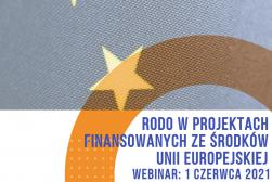 RODO w projektach finansowanych ze środków Unii Europejskiej - WEBINAR - 1 czerwca 2021 r.