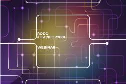 Zapewnienie zgodności z RODO a norma ISO/IEC 27001. Korzyści z wdrażania normy - WEBINAR - 11 czerwca 2021 r.