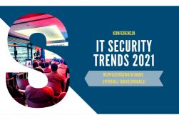 Bezpłatna Konferencja ON-LINE - IT Security Trends – wyzwania  cyberbezpieczeństwa - 7 października 2021 r.